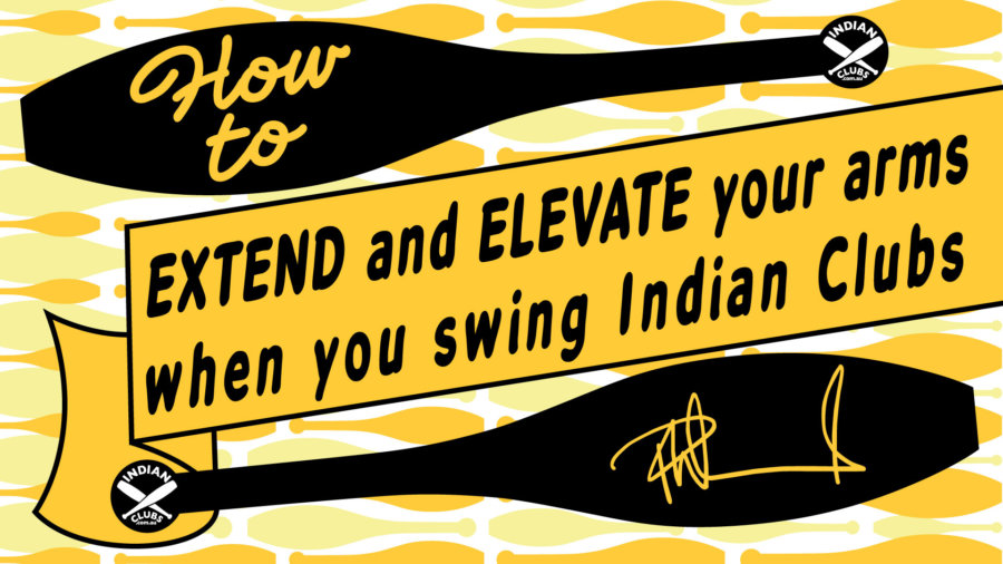 INDIAN CLUBS How to Elevate and Extend your arms when you swing Indian Clubs