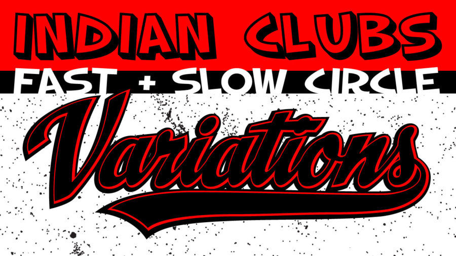 Fast Slow Circle Variations TUTORIAL for Indian Clubs
